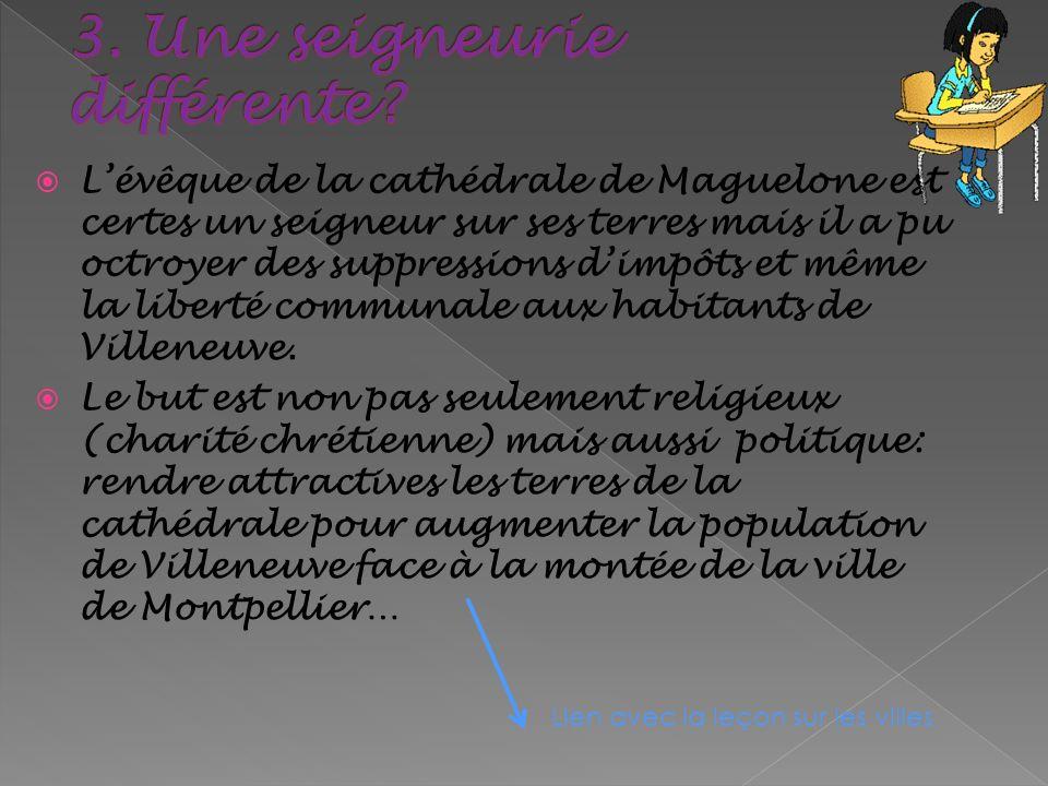 Lévêque de la cathédrale de Maguelone est certes un seigneur sur ses terres mais il a pu octroyer des suppressions dimpôts et même la liberté communal
