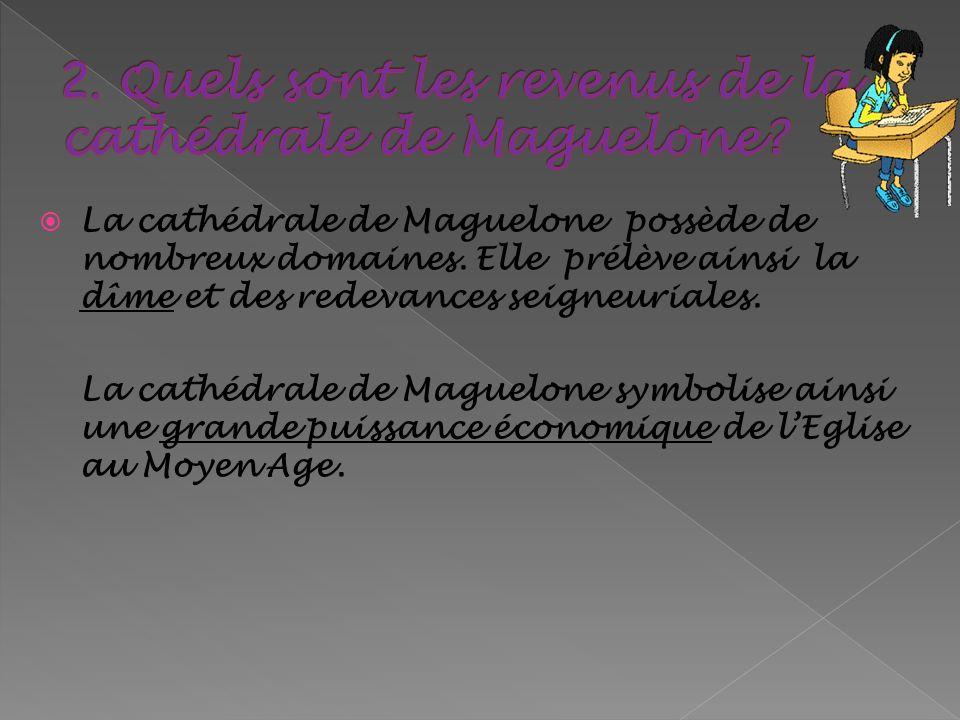La cathédrale de Maguelone possède de nombreux domaines. Elle prélève ainsi la dîme et des redevances seigneuriales. La cathédrale de Maguelone symbol