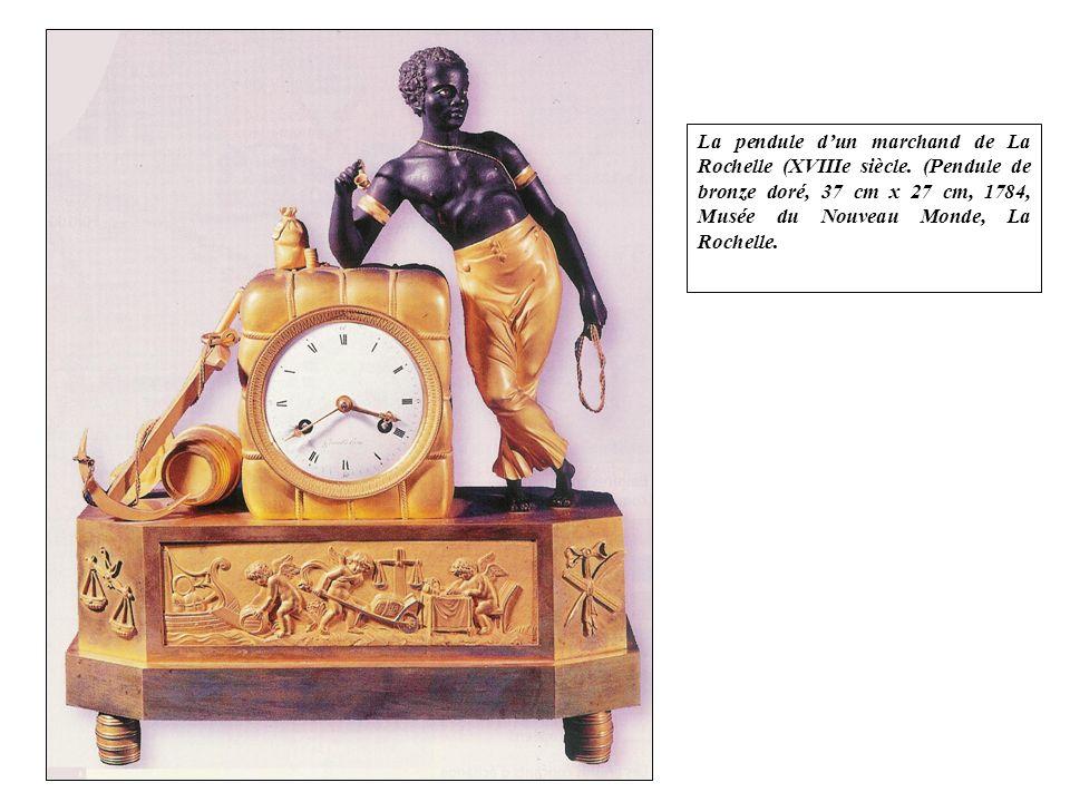 La pendule dun marchand de La Rochelle (XVIIIe siècle. (Pendule de bronze doré, 37 cm x 27 cm, 1784, Musée du Nouveau Monde, La Rochelle.
