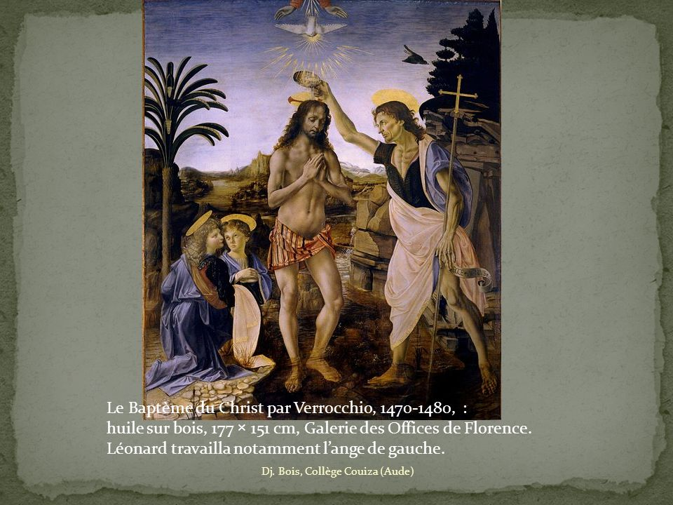 Le Baptème du Christ par Verrocchio, 1470-1480, : huile sur bois, 177 × 151 cm, Galerie des Offices de Florence.