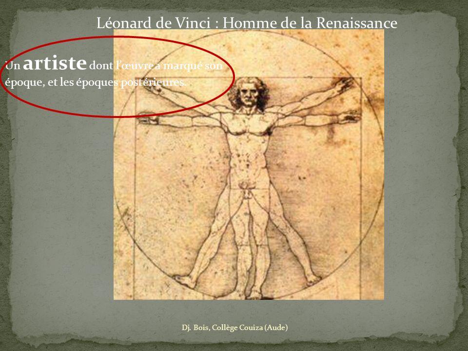 Léonard de Vinci : Homme de la Renaissance Un artiste dont lœuvre a marqué son époque, et les époques postérieures.