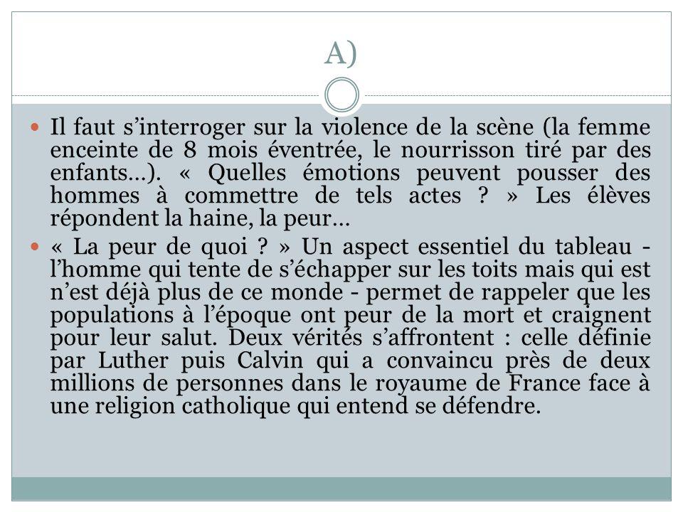 A) Il faut sinterroger sur la violence de la scène (la femme enceinte de 8 mois éventrée, le nourrisson tiré par des enfants…). « Quelles émotions peu