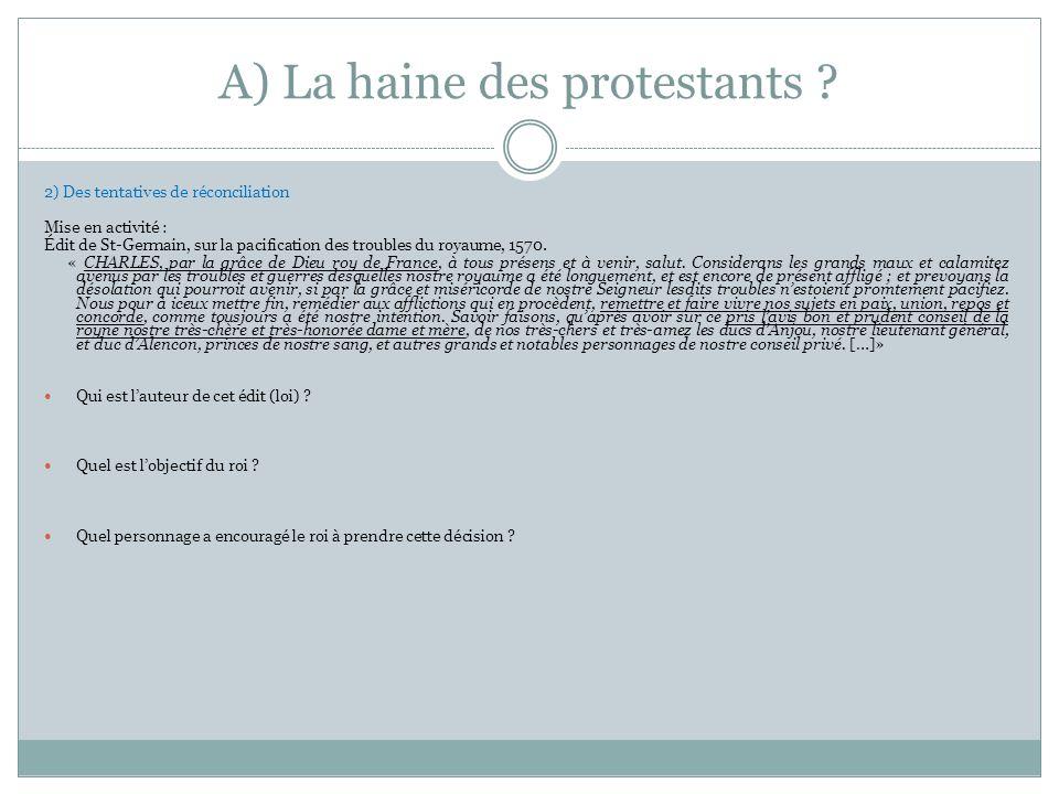 A) La haine des protestants ? 2) Des tentatives de réconciliation Mise en activité : Édit de St-Germain, sur la pacification des troubles du royaume,