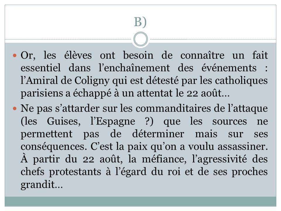 B) Or, les élèves ont besoin de connaître un fait essentiel dans lenchaînement des événements : lAmiral de Coligny qui est détesté par les catholiques