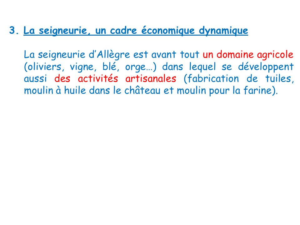 3. La seigneurie, un cadre économique dynamique La seigneurie dAllègre est avant tout un domaine agricole (oliviers, vigne, blé, orge…) dans lequel se