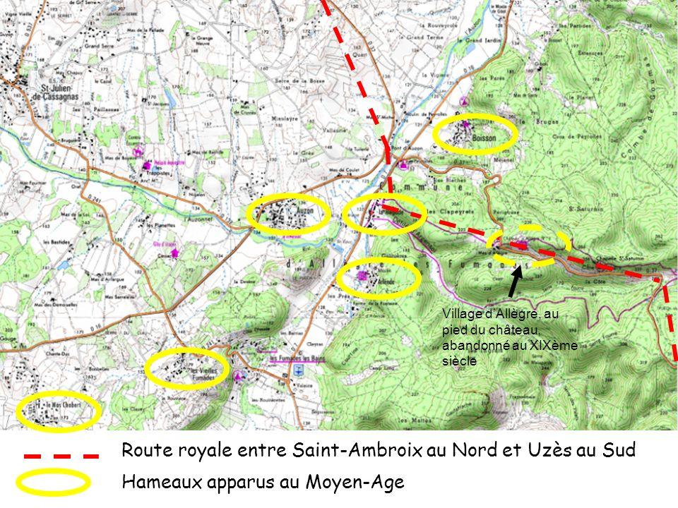 Route royale entre Saint-Ambroix au Nord et Uzès au Sud Hameaux apparus au Moyen-Age Village dAllègre, au pied du château, abandonné au XIXème siècle