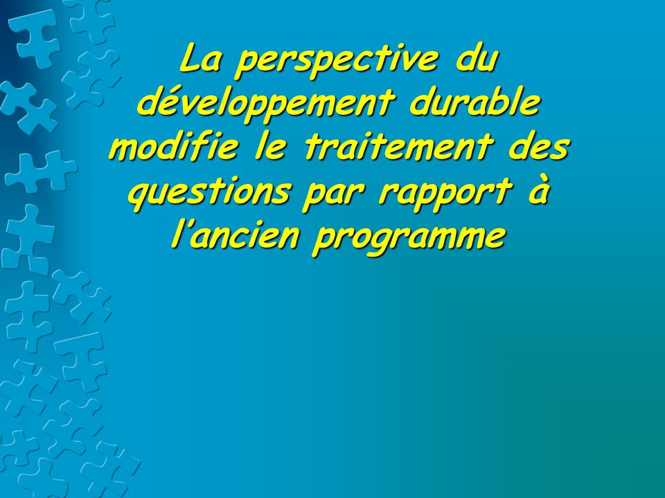 La perspective du développement durable modifie le traitement des questions par rapport à lancien programme