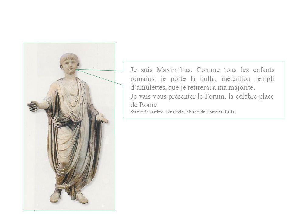 Je suis Maximilius. Comme tous les enfants romains, je porte la bulla, médaillon rempli damulettes, que je retirerai à ma majorité. Je vais vous prése