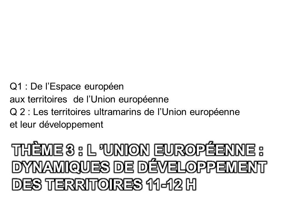 Q1 : De lEspace européen aux territoires de lUnion européenne Q 2 : Les territoires ultramarins de lUnion européenne et leur développement