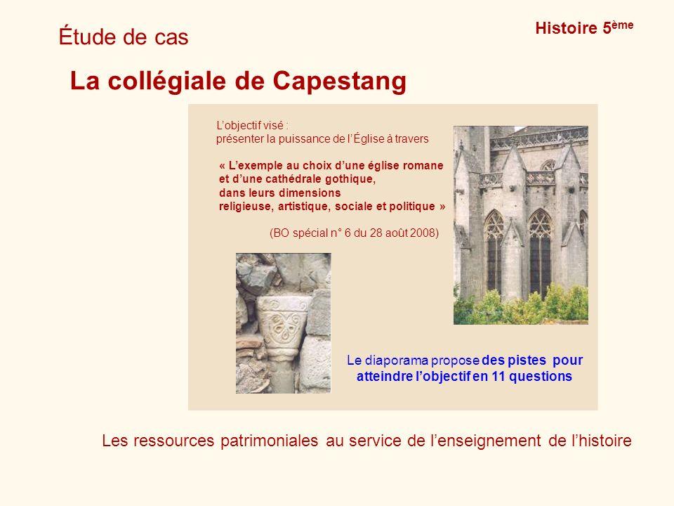 Étude de cas La collégiale de Capestang Histoire 5 ème Les ressources patrimoniales au service de lenseignement de lhistoire Lobjectif visé : présente