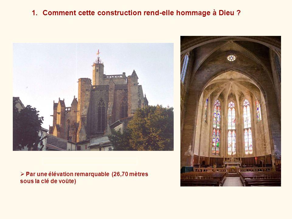 Par une élévation remarquable (26,70 mètres sous la clé de voûte) 1.Comment cette construction rend-elle hommage à Dieu ?