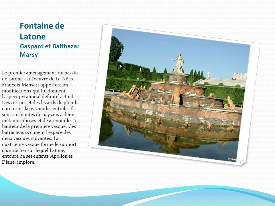 Fontaine de Latone Gaspard et Balthazar Marsy Le premier aménagement du bassin de Latone est l'oeuvre de Le Nôtre. François-Mansart apportera les modi