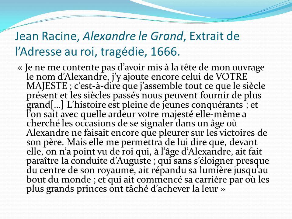 Jean Racine, Alexandre le Grand, Extrait de lAdresse au roi, tragédie, 1666. « Je ne me contente pas davoir mis à la tête de mon ouvrage le nom dAlexa