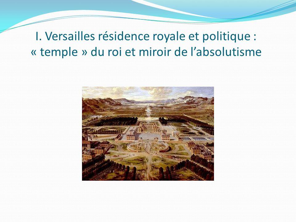I. Versailles résidence royale et politique : « temple » du roi et miroir de labsolutisme