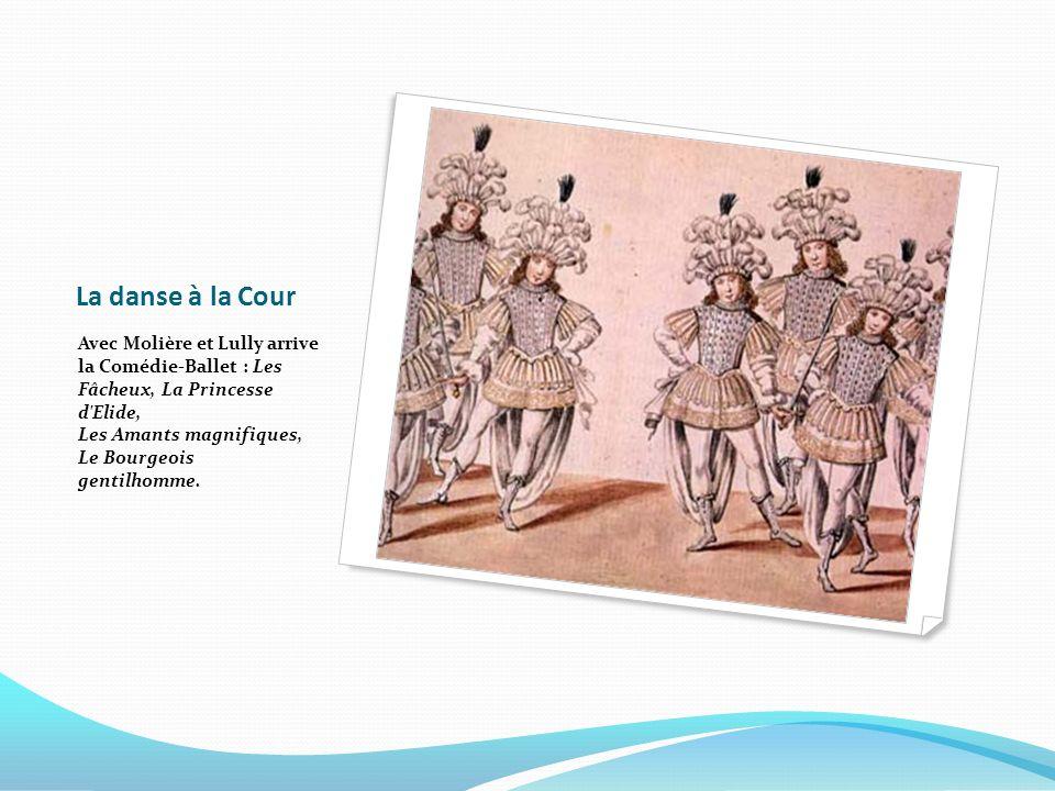 La danse à la Cour Avec Molière et Lully arrive la Comédie-Ballet : Les Fâcheux, La Princesse d'Elide, Les Amants magnifiques, Le Bourgeois gentilhomm