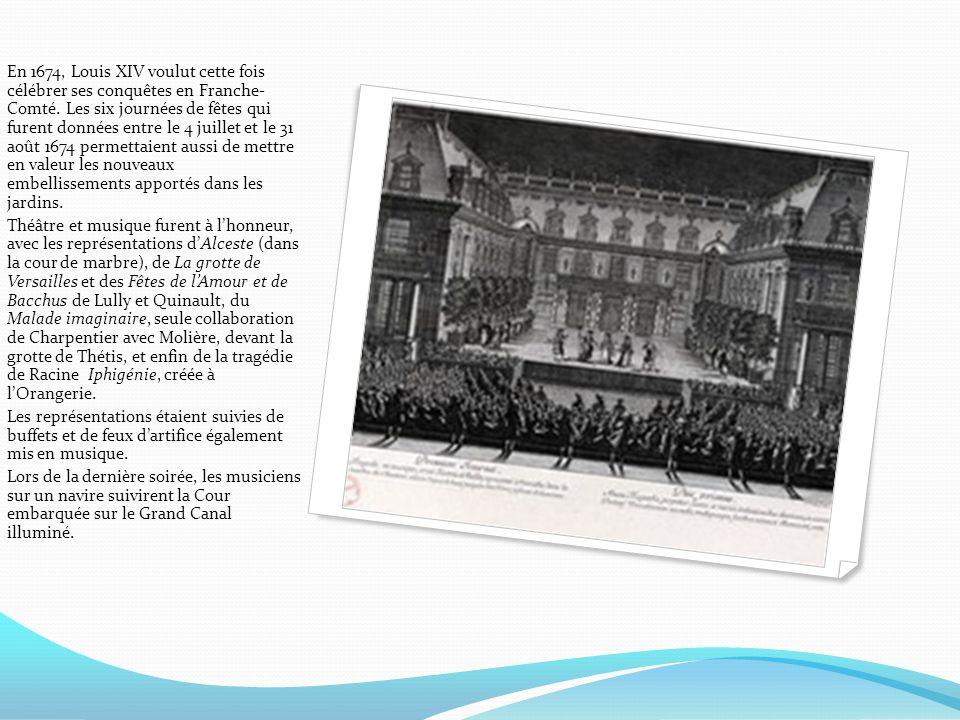 En 1674, Louis XIV voulut cette fois célébrer ses conquêtes en Franche- Comté. Les six journées de fêtes qui furent données entre le 4 juillet et le 3