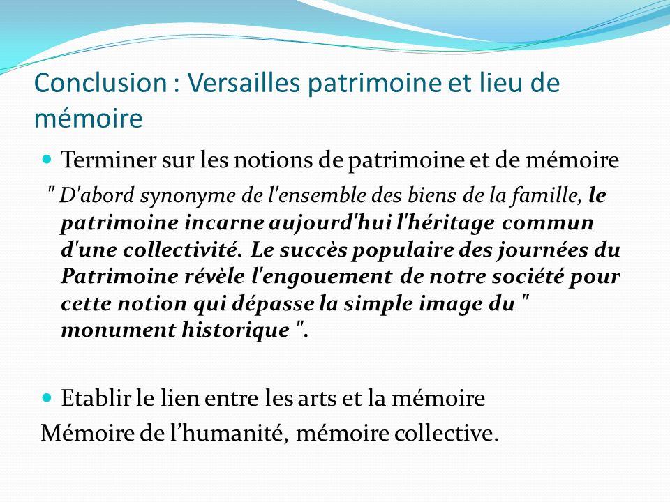 Conclusion : Versailles patrimoine et lieu de mémoire Terminer sur les notions de patrimoine et de mémoire