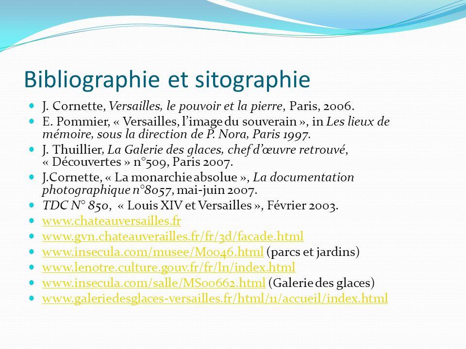 Bibliographie et sitographie J. Cornette, Versailles, le pouvoir et la pierre, Paris, 2006. E. Pommier, « Versailles, limage du souverain », in Les li