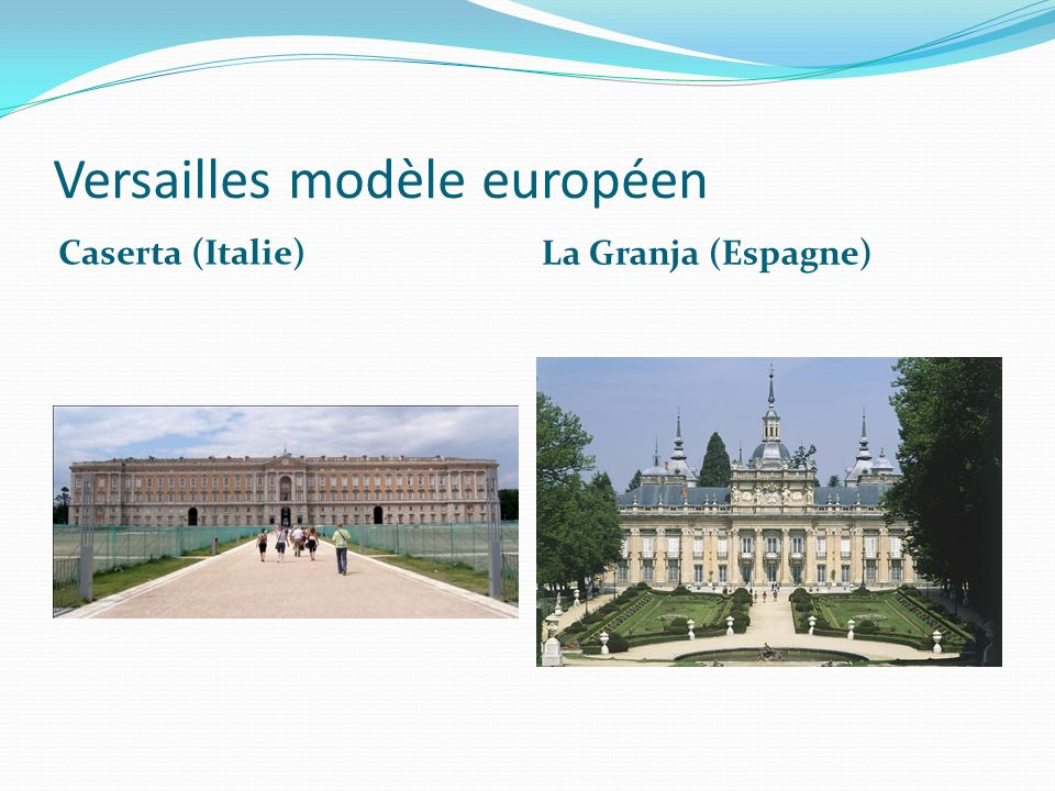Versailles modèle européen Caserta (Italie) La Granja (Espagne)