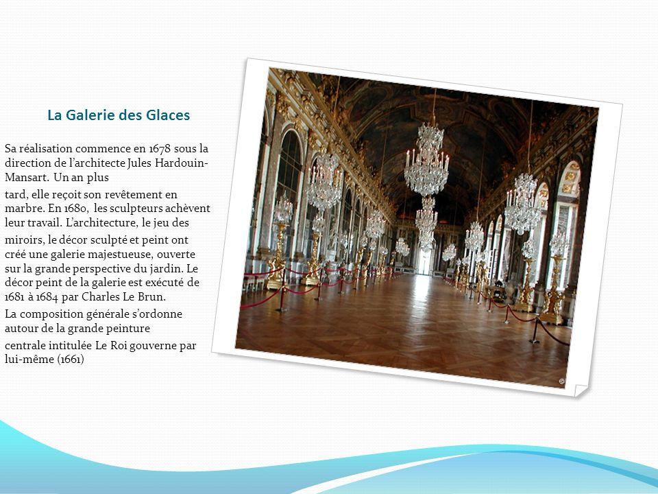 La Galerie des Glaces Sa réalisation commence en 1678 sous la direction de larchitecte Jules Hardouin- Mansart. Un an plus tard, elle reçoit son revêt