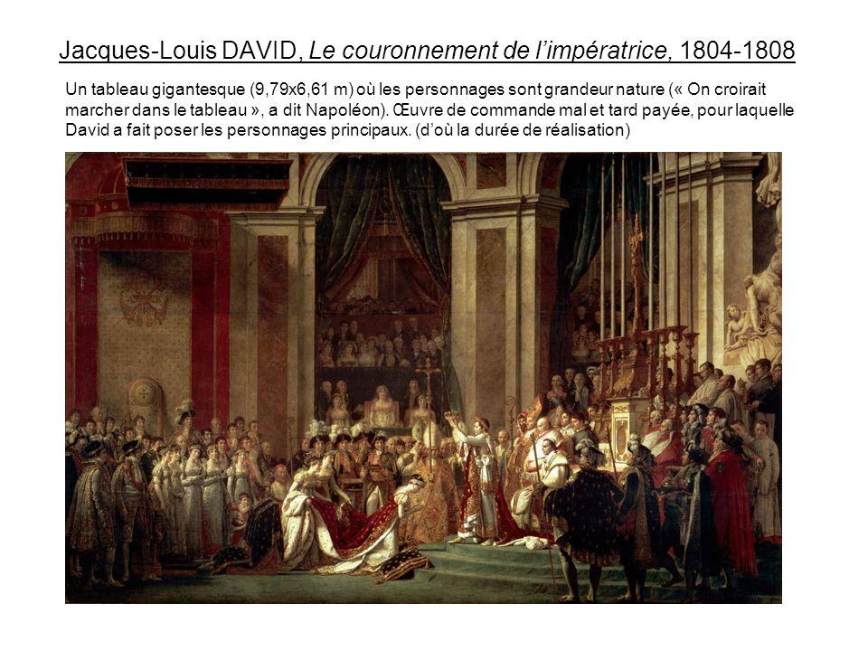 Jacques-Louis DAVID, Le couronnement de limpératrice, 1804-1808 Un tableau gigantesque (9,79x6,61 m) où les personnages sont grandeur nature (« On cro