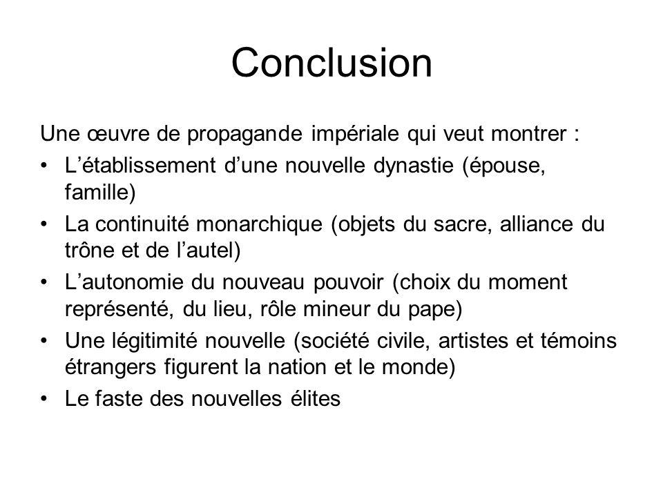 Conclusion Une œuvre de propagande impériale qui veut montrer : Létablissement dune nouvelle dynastie (épouse, famille) La continuité monarchique (obj