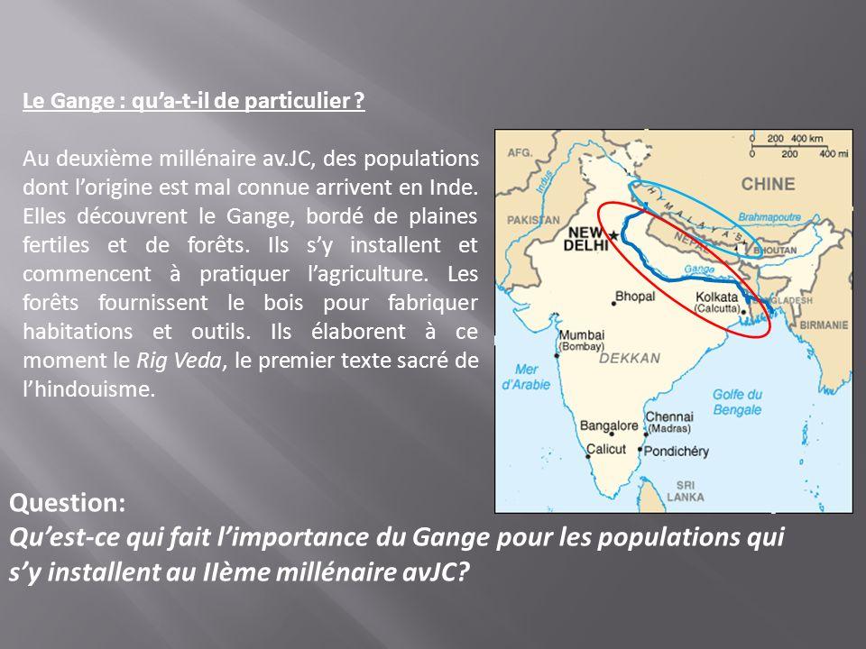 Le Gange : qua-t-il de particulier ? Au deuxième millénaire av.JC, des populations dont lorigine est mal connue arrivent en Inde. Elles découvrent le