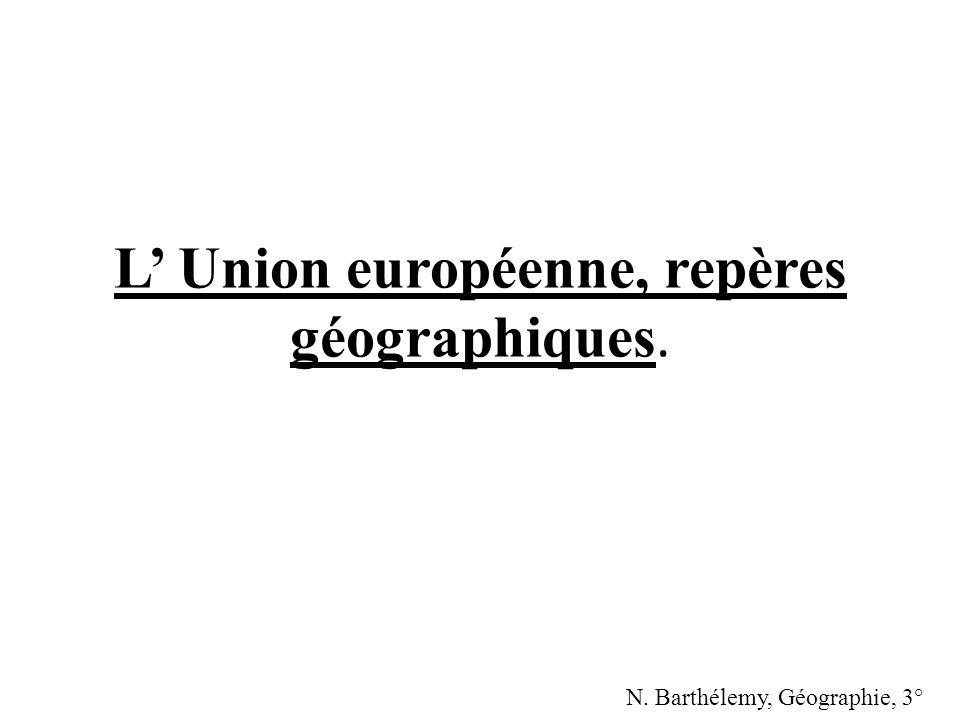 L Union européenne, repères géographiques. N. Barthélemy, Géographie, 3°