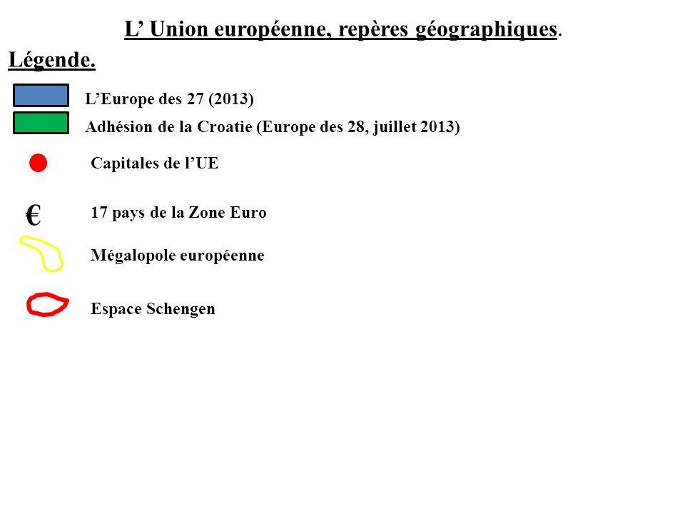 L Union européenne, repères géographiques. Légende. LEurope des 27 (2013) Adhésion de la Croatie (Europe des 28, juillet 2013) Capitales de lUE 17 pay