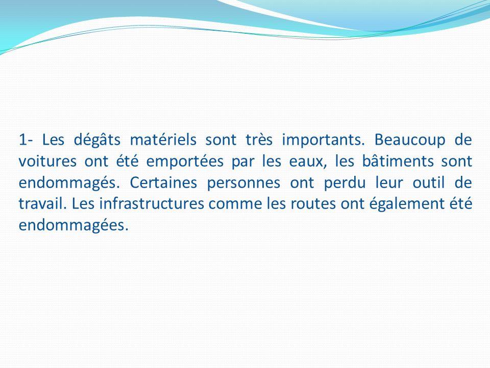 1- Les dégâts matériels sont très importants.