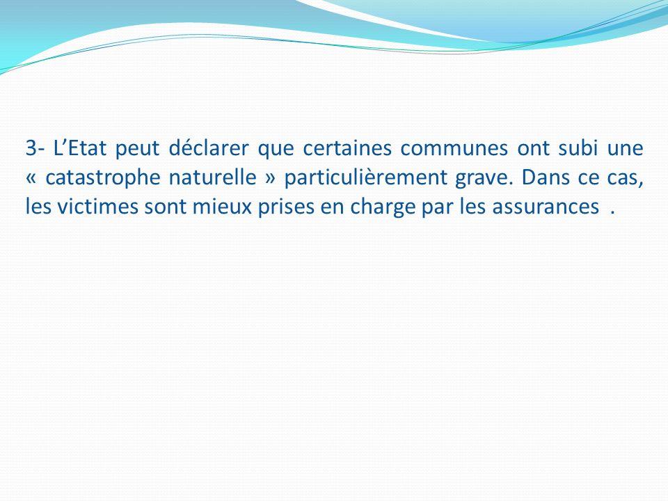 3- LEtat peut déclarer que certaines communes ont subi une « catastrophe naturelle » particulièrement grave.