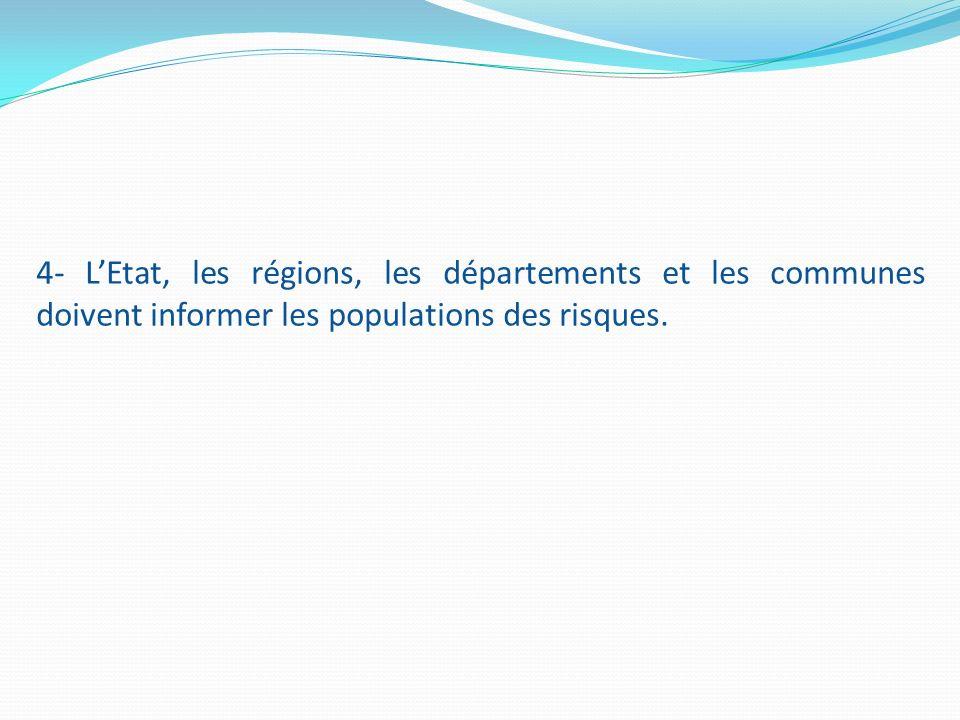 4- LEtat, les régions, les départements et les communes doivent informer les populations des risques.