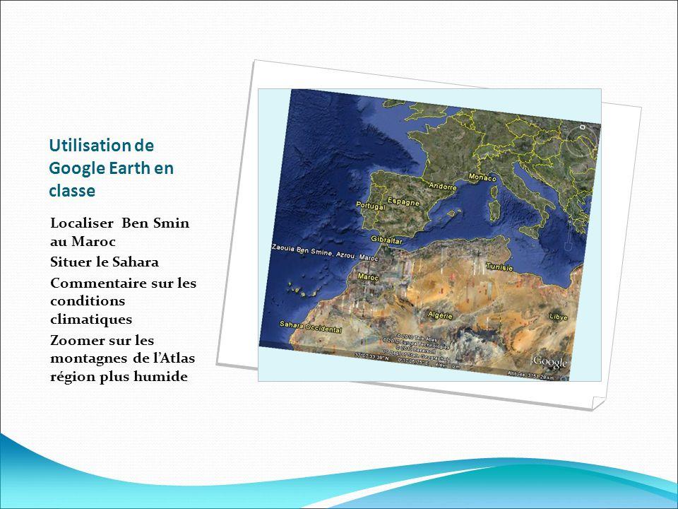 Utilisation de Google Earth en classe Localiser Ben Smin au Maroc Situer le Sahara Commentaire sur les conditions climatiques Zoomer sur les montagnes de lAtlas région plus humide