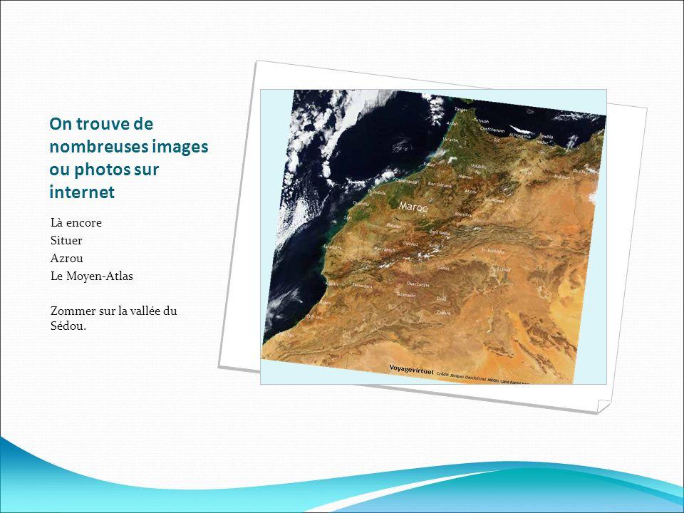 On trouve de nombreuses images ou photos sur internet Là encore Situer Azrou Le Moyen-Atlas Zommer sur la vallée du Sédou.
