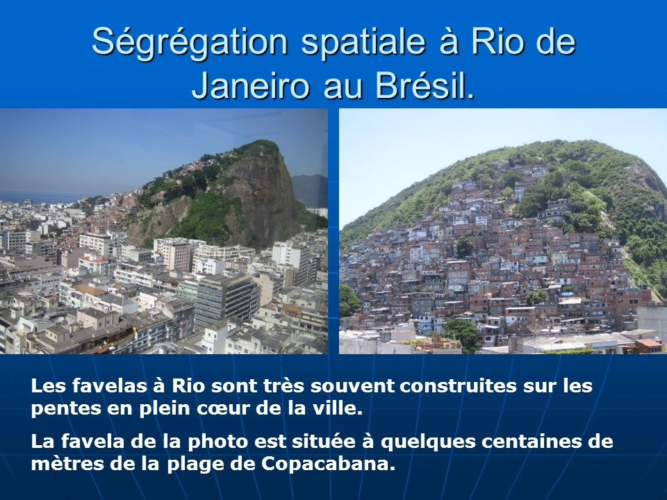 Ségrégation spatiale à Rio de Janeiro au Brésil. Les favelas à Rio sont très souvent construites sur les pentes en plein cœur de la ville. La favela d
