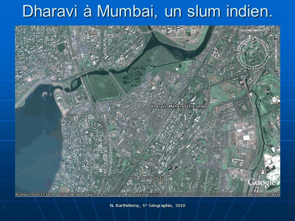 N. Barthélemy, 5° Géographie, 2010 Dharavi à Mumbai, un slum indien.