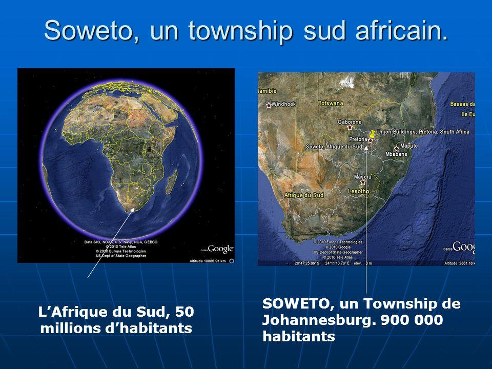 Soweto, un township sud africain. LAfrique du Sud, 50 millions dhabitants SOWETO, un Township de Johannesburg. 900 000 habitants