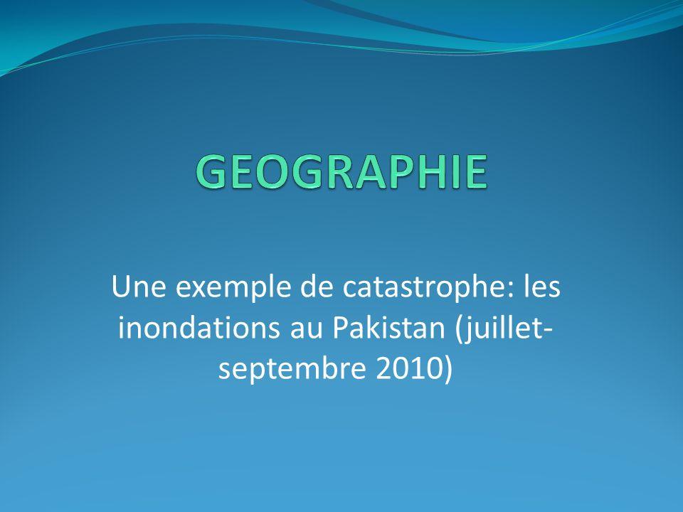 Une exemple de catastrophe: les inondations au Pakistan (juillet- septembre 2010)