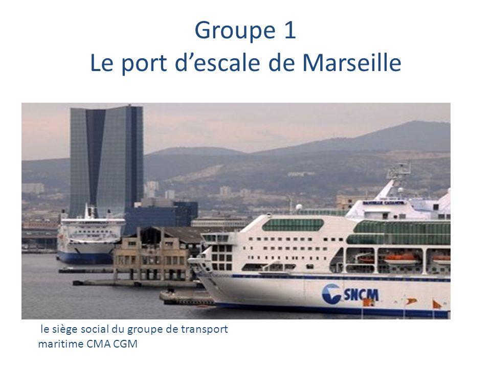 Groupe 1 Le port descale de Marseille le siège social du groupe de transport maritime CMA CGM