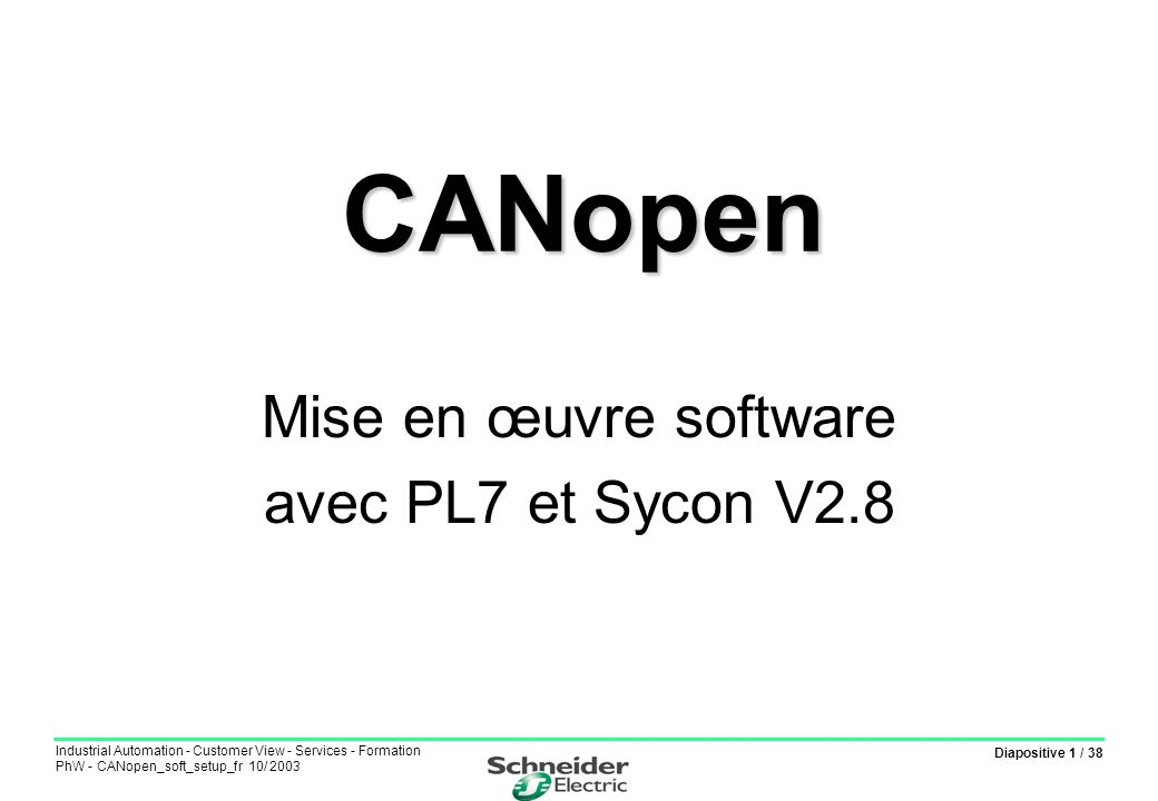 Diapositive 1 / 38 Industrial Automation - Customer View - Services - Formation PhW - CANopen_soft_setup_fr 10/ 2003 CANopen CANopen Mise en œuvre sof