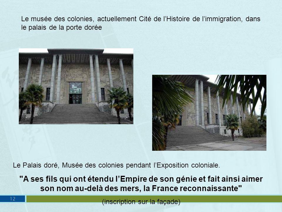 Le musée des colonies, actuellement Cité de lHistoire de limmigration, dans le palais de la porte dorée Le Palais doré, Musée des colonies pendant lEx