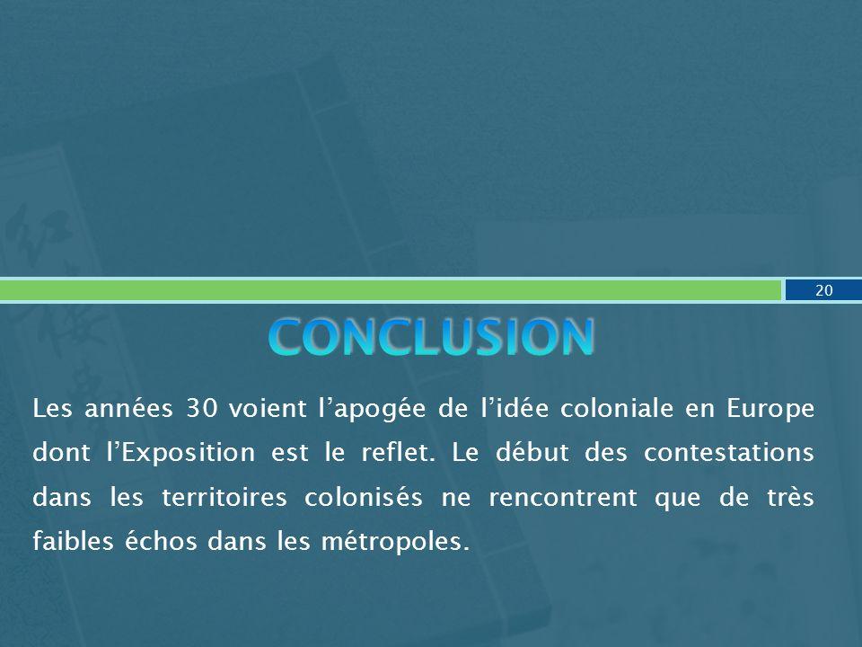 Les années 30 voient lapogée de lidée coloniale en Europe dont lExposition est le reflet. Le début des contestations dans les territoires colonisés ne