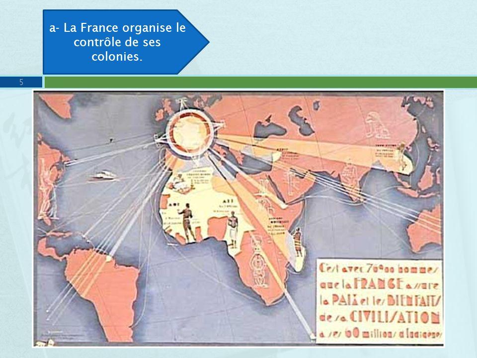 5 a- La France organise le contrôle de ses colonies.