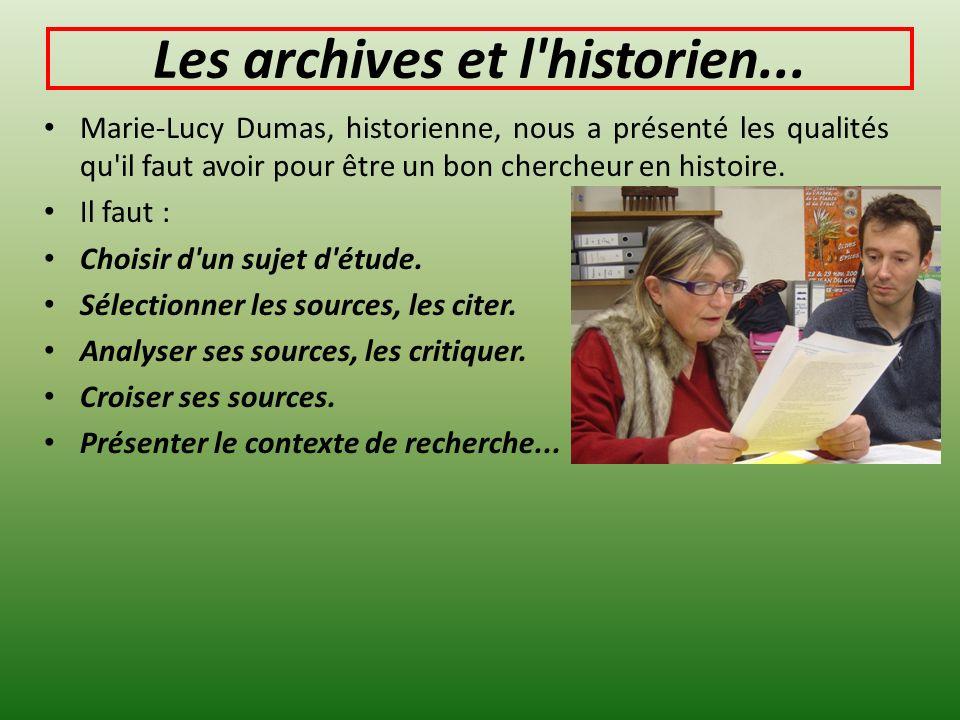 Les archives et l'historien... Marie-Lucy Dumas, historienne, nous a présenté les qualités qu'il faut avoir pour être un bon chercheur en histoire. Il