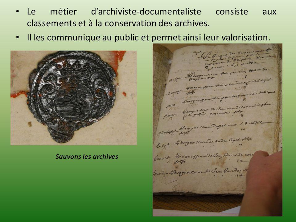 Le métier darchiviste-documentaliste consiste aux classements et à la conservation des archives. Il les communique au public et permet ainsi leur valo