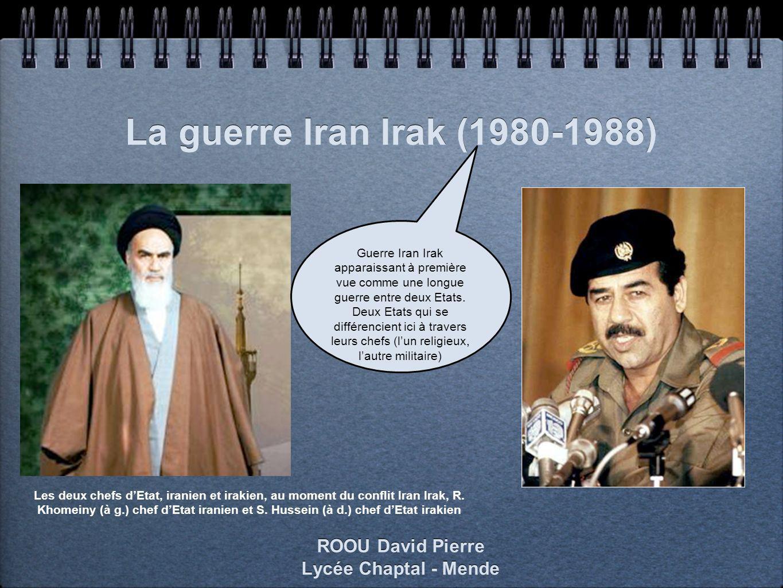 La guerre Iran Irak (1980-1988) ROOU David Pierre Lycée Chaptal - Mende ROOU David Pierre Lycée Chaptal - Mende Les deux chefs dEtat, iranien et iraki