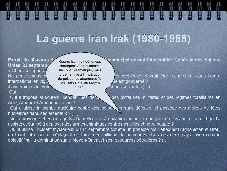 La guerre Iran Irak (1980-1988) Extrait du discours du président iranien M. Ahmadinejad devant lAssemblée Générale des Nations Unies, 22 septembre 201