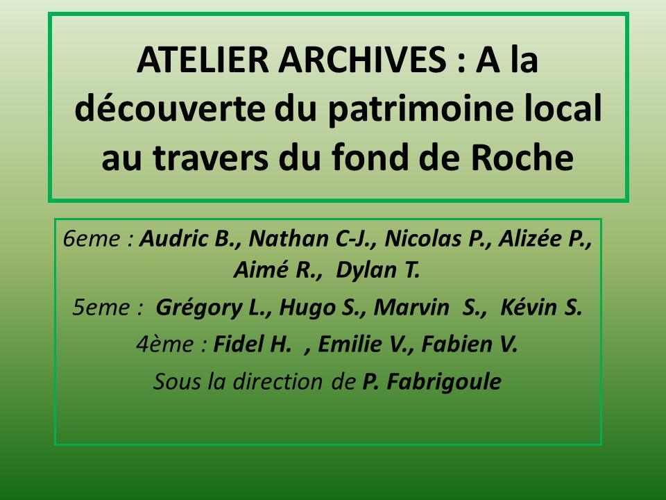 ATELIER ARCHIVES : A la découverte du patrimoine local au travers du fond de Roche 6eme : Audric B., Nathan C-J., Nicolas P., Alizée P., Aimé R., Dyla