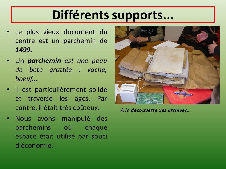 Différents supports... Le plus vieux document du centre est un parchemin de 1499. Un parchemin est une peau de bête grattée : vache, boeuf... Il est p