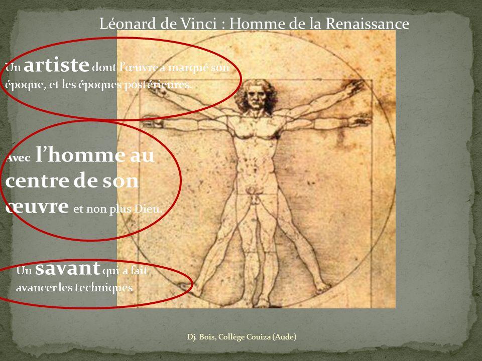 Léonard de Vinci : Homme de la Renaissance Un artiste dont lœuvre a marqué son époque, et les époques postérieures. Avec lhomme au centre de son œuvre